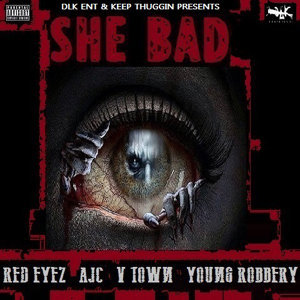 She Bad (feat. Red Eyez, Ajc & V-Town)