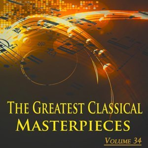 The Greatest Classical Masterpieces, Vol. 34 - Remastered