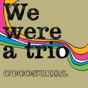 We were a trio