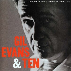 Gil Evans & Ten - Original Album Plus Bonus Tracks 1957