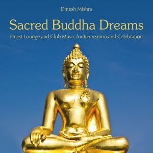 Sacred Buddha Dreams - Finest Lounge and Club Music for Recreation and Celebration
