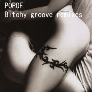 Bitchy groove remixes