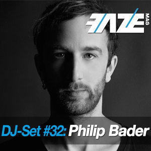 Faze DJ Set #32: Philip Bader
