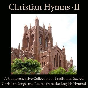 Christian Hymns, Vol. 2: A Comprehensive Collection of Traditional Sacred Christian Songs and Psalms from the English Hymnal