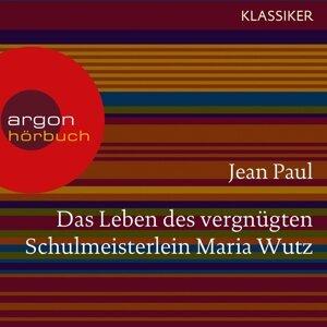 Das Leben des vergnügten Schulmeisterlein Maria Wutz - Ungekürzte Lesung