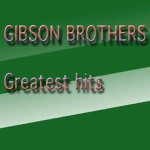 Gibson Brothers Greatest Hits - Greatest Hits