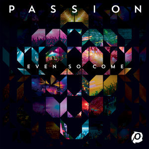 Passion: Even So Come - Deluxe Edition/Live