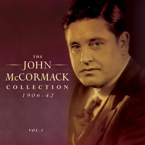 The John Mccormack Collection 1906-42, Vol. 1