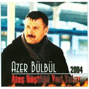 Azer Bülbül 2004 - Ateş Düştüğü Yeri Yakar