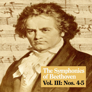 The Symphonies of Beethoven, Vol. III: Nos. 4-5