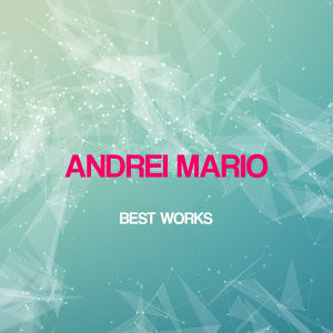 Andrei Mario Best Works