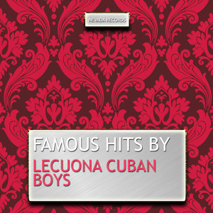 Famous Hits By Lecuona Cuban Boys