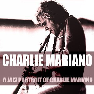 Charlie Mariano: A Jazz Portrait of Charlie Mariano