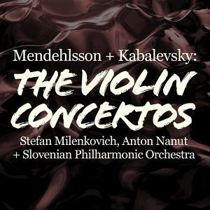 Mendelssohn and Kabalevsky: The Violin Concertos
