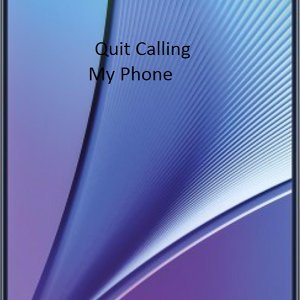 Quit Calling My Phone
