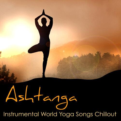 Yoga Workout Music In Mind Ashtanga Instrumental World Yoga Songs Chillout For Ashtanga Yoga Vinyasa Asanas Kkbox