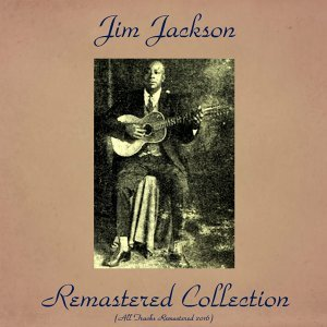 Jim Jackson Remastered Collection - All Tracks Remastered 2016
