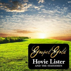 Gospel Gold: Hovie Lister & The Statesmen