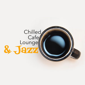 Chilled Cafe Lounge & Jazz