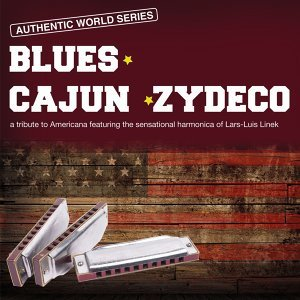 Blues - Cajun - Zydeco - A Tribute to Americana Featuring the Sensational Harmonica of Lars-Luis Linek