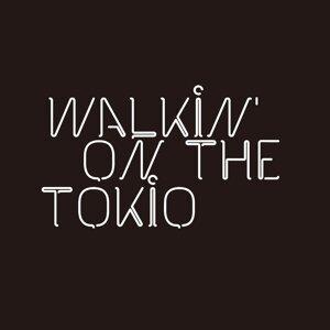 Walkin' on the Tokio (Walkin' on the Tokio)