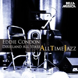 All Time Jazz: Eddie Condon Dixieland All-Stars