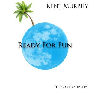 Ready for Fun (feat. Drake Murphy)