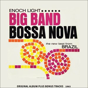Big Band Bossa Nova - Original Bossa Nova Album Plus Bonus Tracks 1962