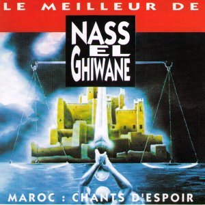 Le meilleur de Nas El Ghiwane, Maroc: Chants d'espoir