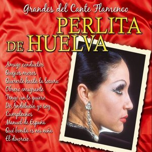 Grandes del Cante Flamenco : Perlita de Huelva