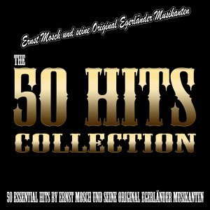 The 50 Hits Collection - 50 Essential Hits by Ernst Mosch und seine original Egerländer Musikanten