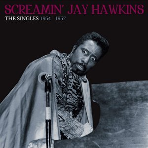 Screamin' Jay Hawkins - The Singles 1954-1957