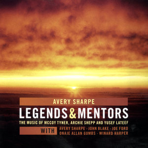 Avery Sharpe Legends and Mentors, The Music of Mccoy Tyner, Archie Shepp and Yusef Lateef