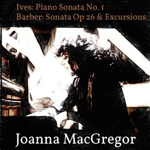 Ives: Piano Sonata No. 1 - Barber: Piano Sonata, Op. 26 & Excursions, Op. 20
