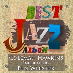 Coleman Hawkins Encounters Ben Webster - Best Jazz Album - Digitally Remastered