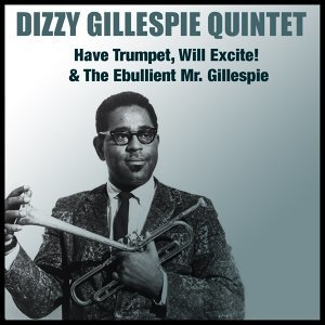 Have Trumpet, Will Excite! & the Ebullient Mr. Gillespie