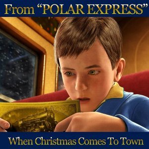 "When Christmas Comes to Town - From ""Polar Express"""