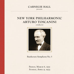 Arturo Toscanini at Carnegie Hall, New York City, March 1931 & April 1933