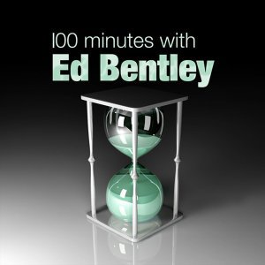 100 Minutes With Ed Bentley