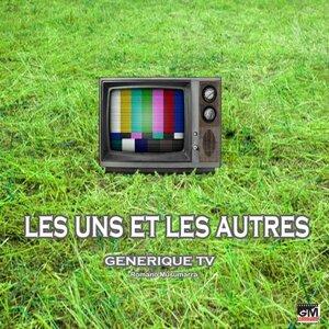 Les uns et les autres - Générique TV