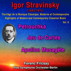 Igor Stravinsky - Florilège de la Musique Classique Moderne et Contemporaine - Highights pf Modern and Contemporary Classical Music Vol. 6