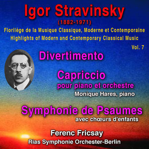 Igor Stravinsky - Florilège de la Musique Classique Moderne et Contemporaine - Highlihts of Modern and Contemporary Classical Music - Vol. 7