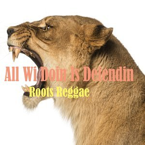 All Wi Doin Is Defendin Roots Reggae