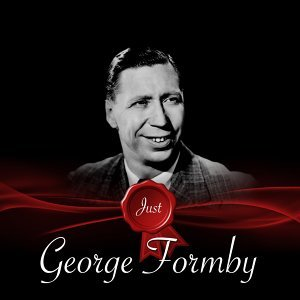Just - George Formby