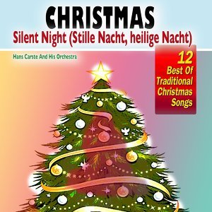 Christmas   Silent Night (Stille Nacht, heilige Nacht) - 12 Best Of Traditional Christmas Songs