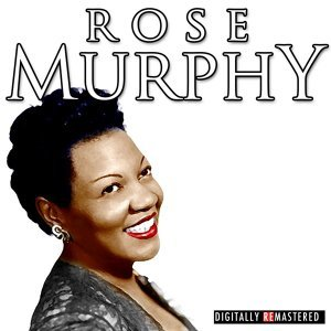 The Classic Years of Rose Murphy