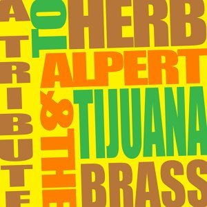 A Tribute to Herb Alpert & The Tijuana Brass
