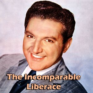 The Incomparable Liberace