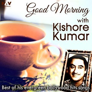 Good Morning With Kishore Kumar (Best of His Evergreen Bollywood Hits Songs)