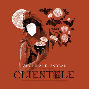 Alone and Unreal: The Best of The Clientele (Deluxe)